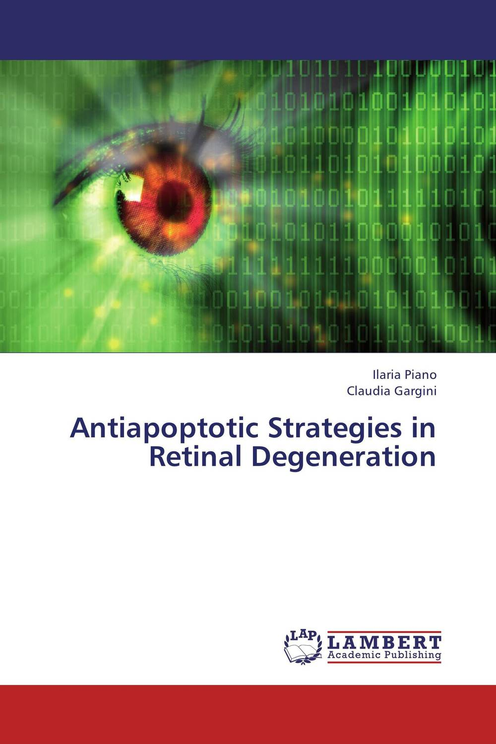 Antiapoptotic Strategies in Retinal Degeneration ilaria piano and claudia gargini antiapoptotic strategies in retinal degeneration
