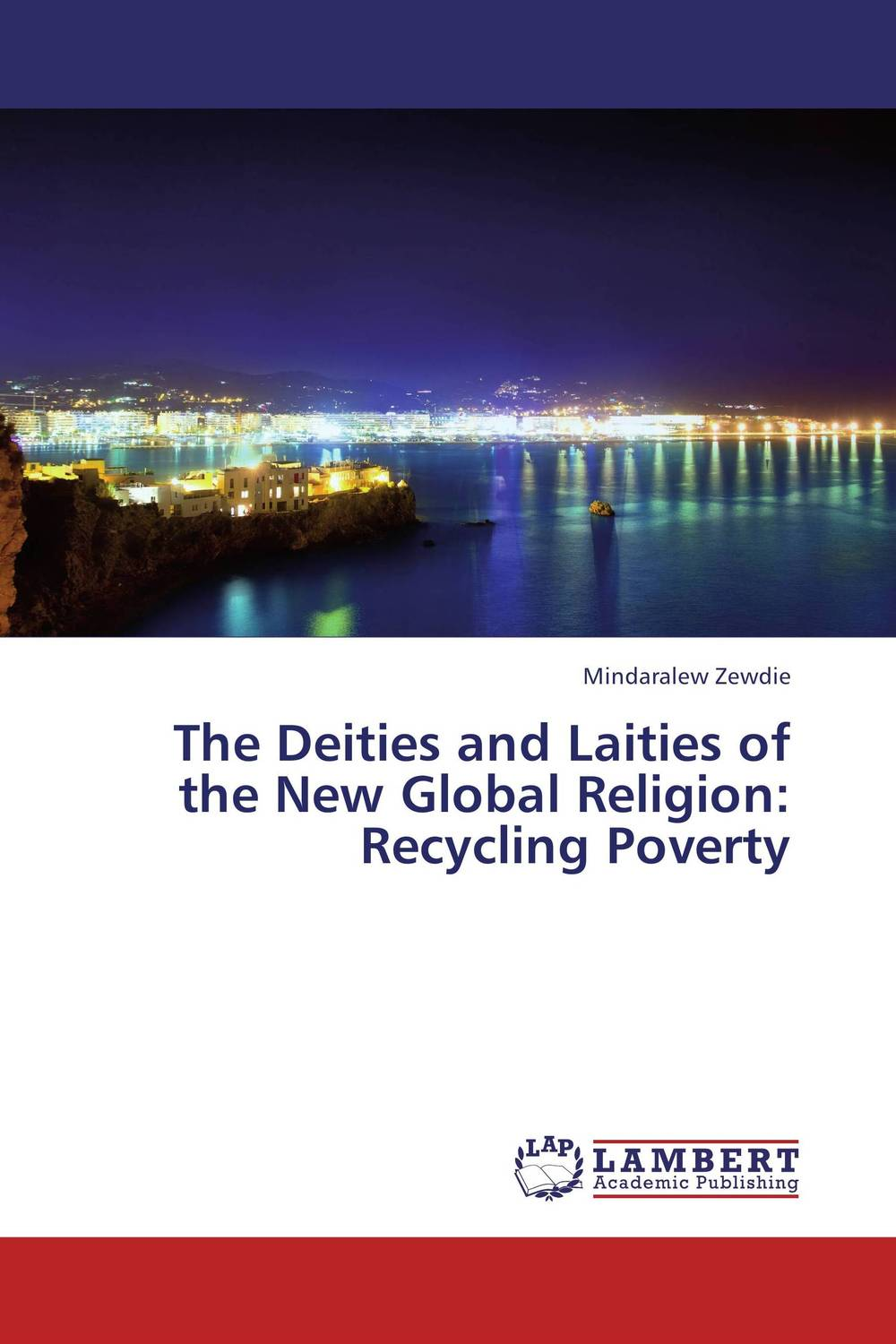 цена на The Deities and Laities of the New Global Religion: Recycling Poverty