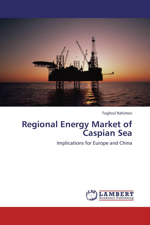 Regional Energy Market of Caspian Sea lacalle daniel the energy world is flat