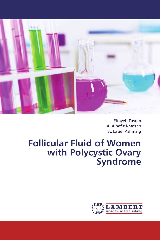 Follicular Fluid of Women with Polycystic Ovary Syndrome eltayeb tayrab a alhafiz khattab and a latief ashmaig follicular fluid of women with polycystic ovary syndrome