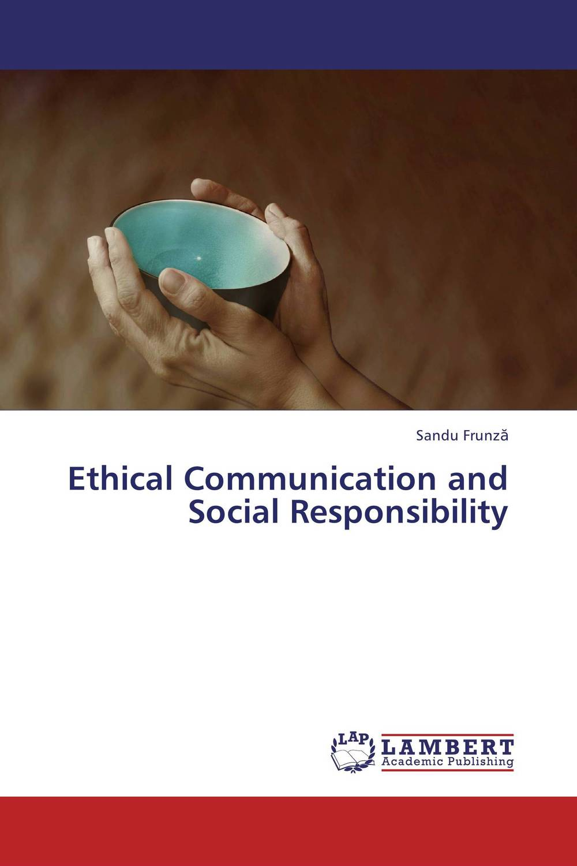 Ethical Communication and Social Responsibility tamara gillis the iabc handbook of organizational communication a guide to internal communication public relations marketing and leadership