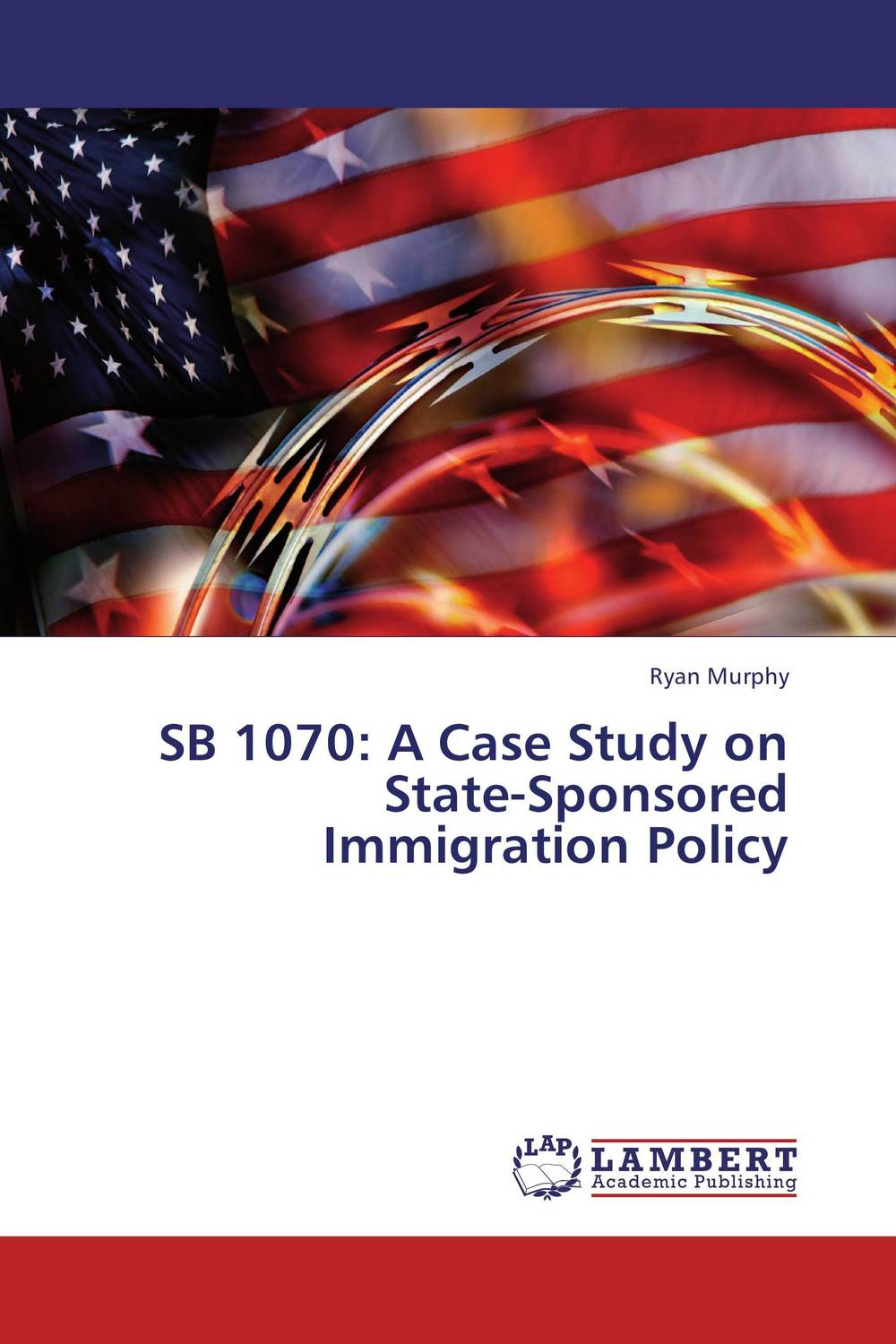 SB 1070: A Case Study on State-Sponsored Immigration Policy sb 1070 a case study on state sponsored immigration policy