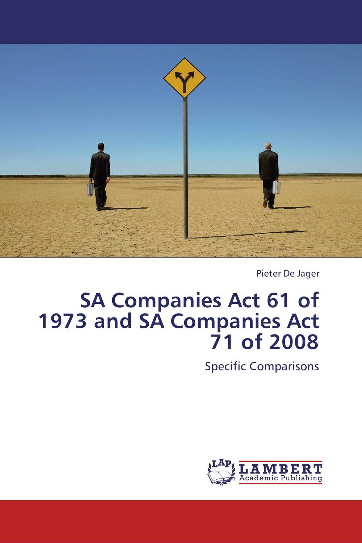 SA Companies Act 61 of 1973 and SA Companies Act 71 of 2008 the rules of modern policing 1973 edition