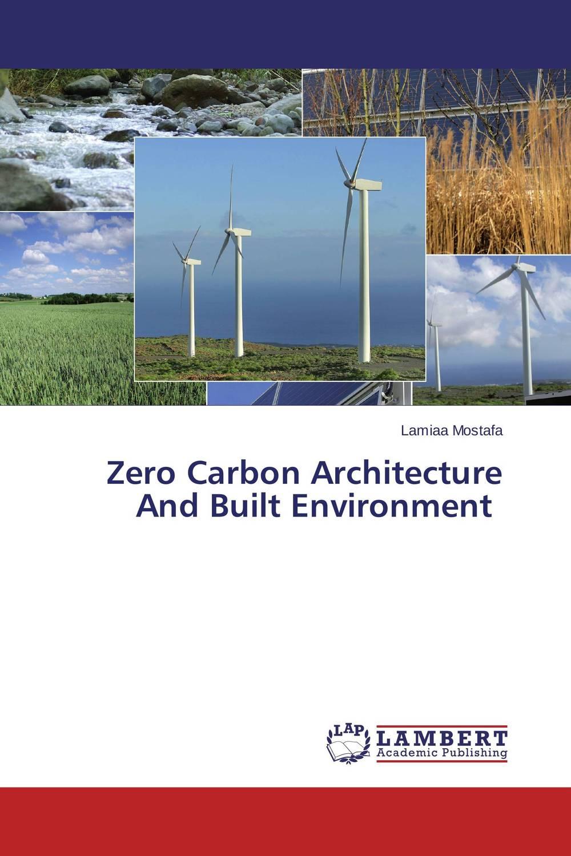 Zero Carbon Architecture And Built Environment towards zero energy architecture