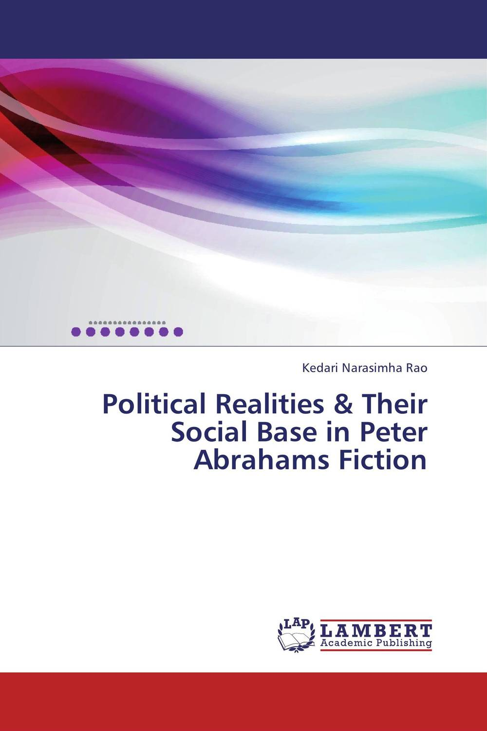 Political Realities & Their Social Base in Peter Abrahams Fiction a study of the religio political thought of abdurrahman wahid