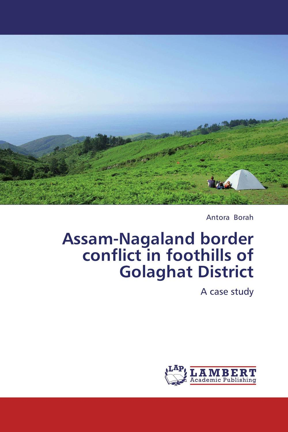 Assam-Nagaland border conflict in foothills of Golaghat District trans border ethnic hegemony and political conflict in africa