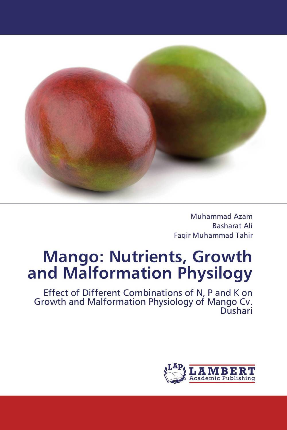 Mango: Nutrients, Growth and Malformation Physilogy zahid ali faqir muhammad tahir and saeed ahmed study to improve quality and production of mangifera indica l