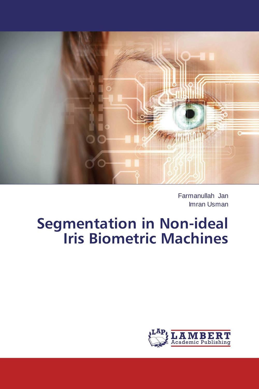 Segmentation in Non-ideal Iris Biometric Machines multimodal fusion of iris and fingerprint