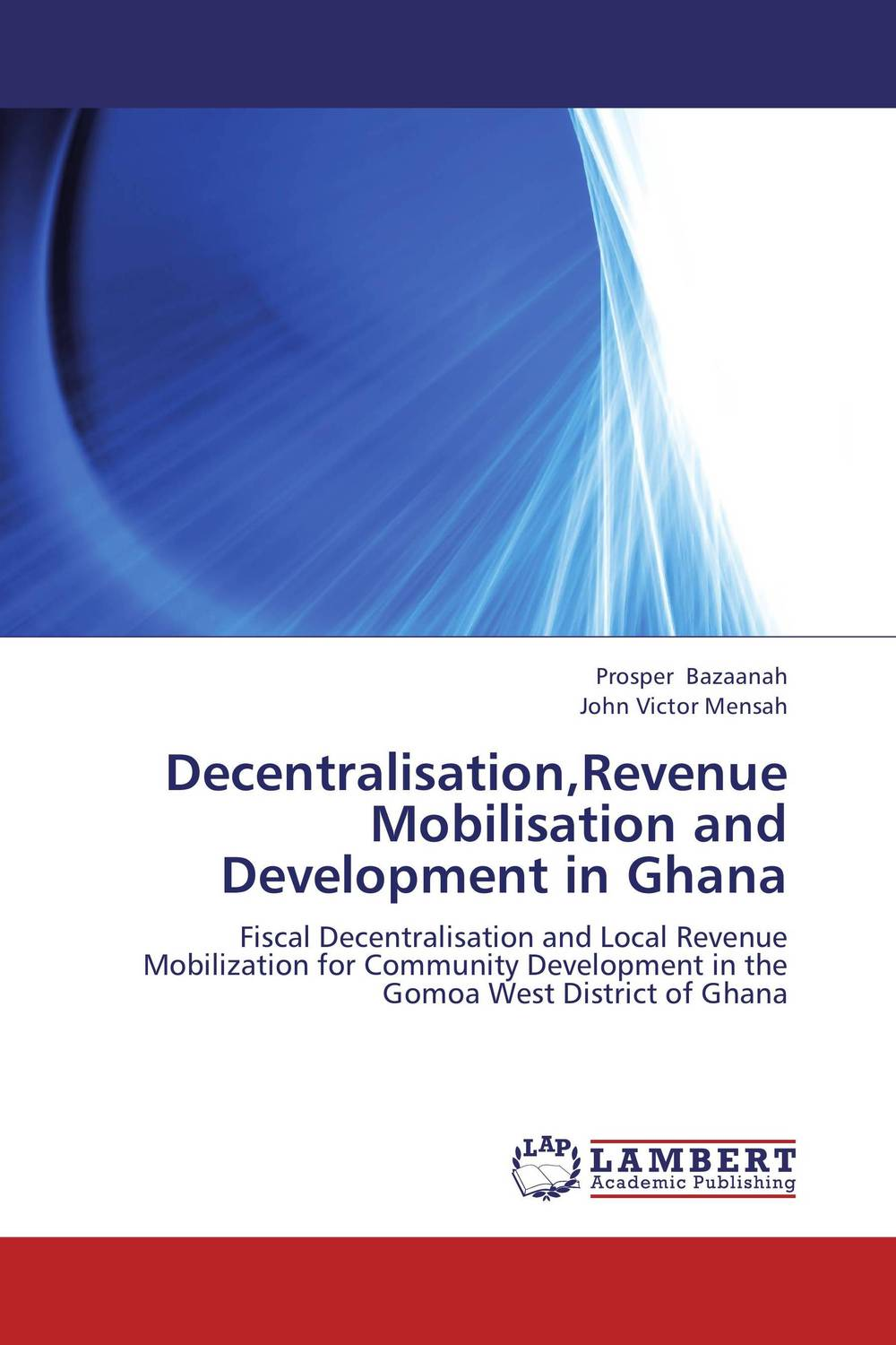 Decentralisation,Revenue Mobilisation and Development in Ghana augustine wilson boateng improving tax revenue collection in ghana