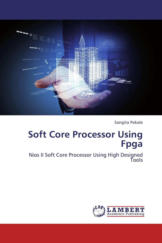Soft Core Processor Using Fpga abdulkreem mohameed and ahlam fadhil software hardware design and implementation of jpeg codec on fpga