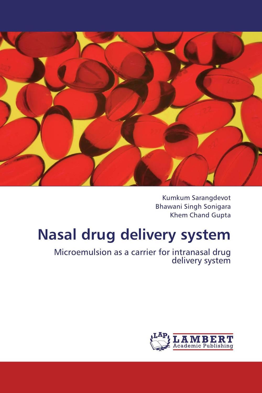 Nasal drug delivery system kumkum sarangdevot bhawani singh sonigara and khem chand gupta nasal drug delivery system