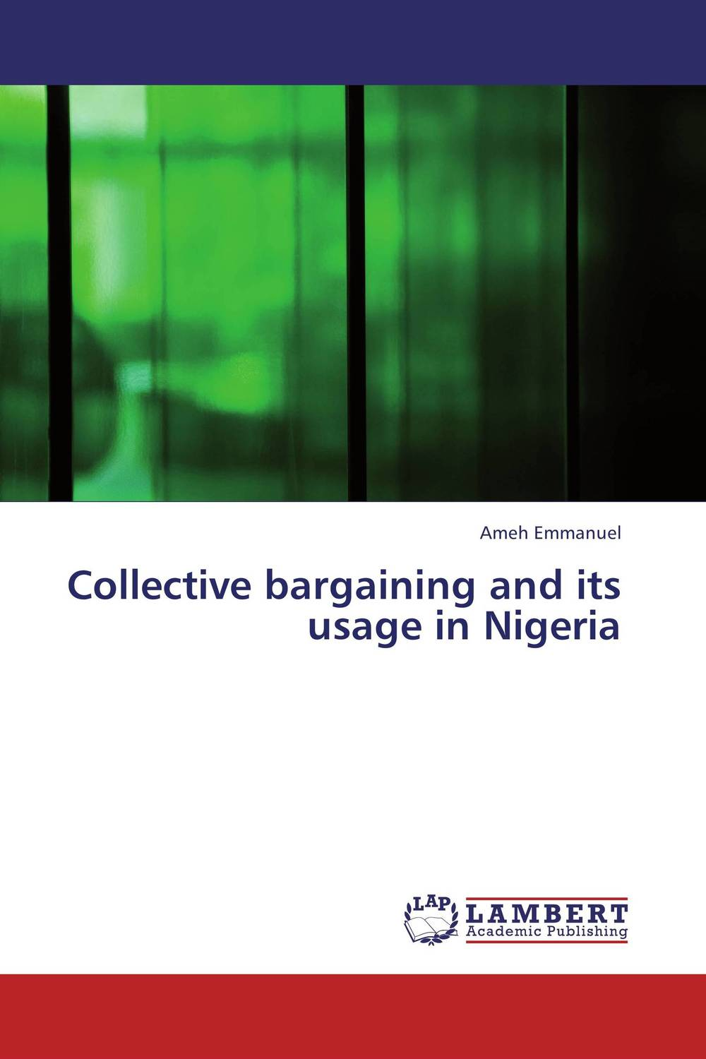 Collective bargaining and its usage in Nigeria pains and grievances of hafiz