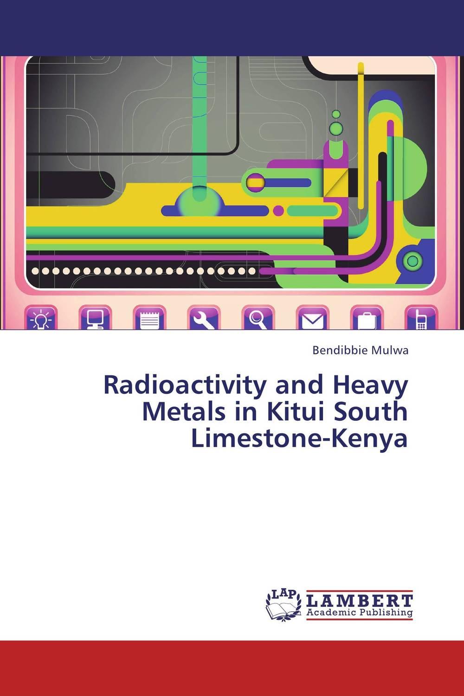 Radioactivity and Heavy Metals in Kitui South Limestone-Kenya