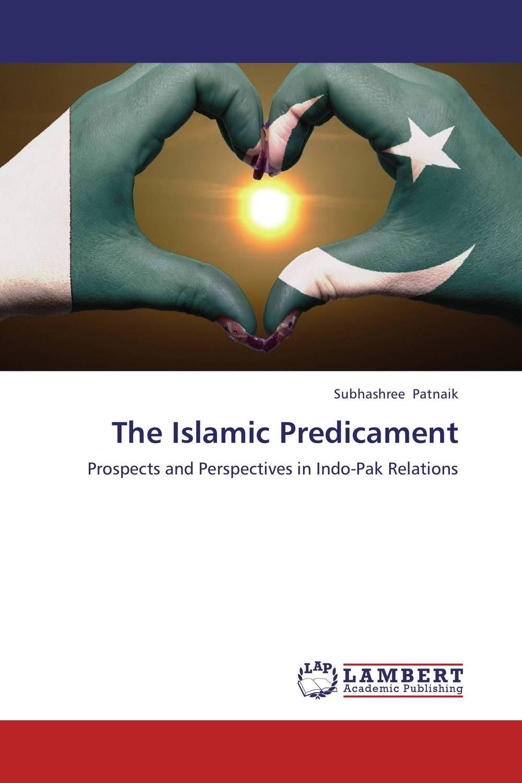 The Islamic Predicament the politics of alliances in pakistan 1954 1999
