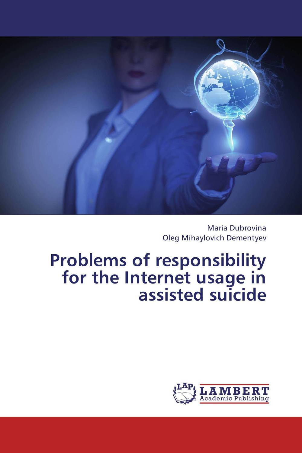 Problems of responsibility for the Internet usage in assisted suicide who controls the internet illusions of a borderless world
