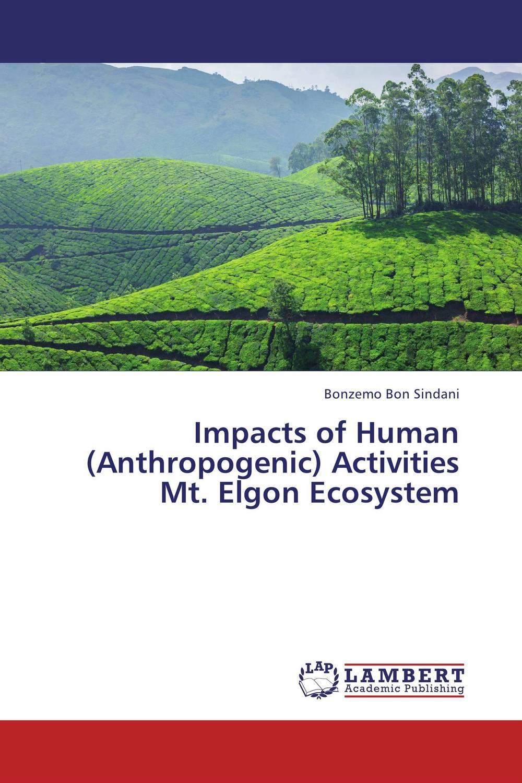 Impacts of Human (Anthropogenic) Activities Mt. Elgon Ecosystem elgon маска релакс для вьющихся волос elgon primaria mashera rituale distensiva 22026 150 мл