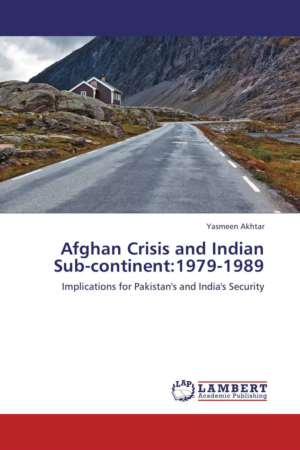 Afghan Crisis and Indian Sub-continent:1979-1989 pakistan on the brink the future of pakistan afghanistan and the west