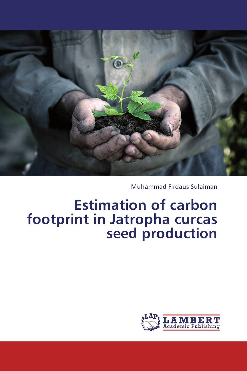 Estimation of carbon footprint in Jatropha curcas seed production muhammad firdaus sulaiman estimation of carbon footprint in jatropha curcas seed production