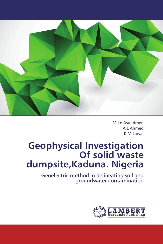 Geophysical Investigation Of solid waste dumpsite,Kaduna. Nigeria solid waste and urban warming in nigeria