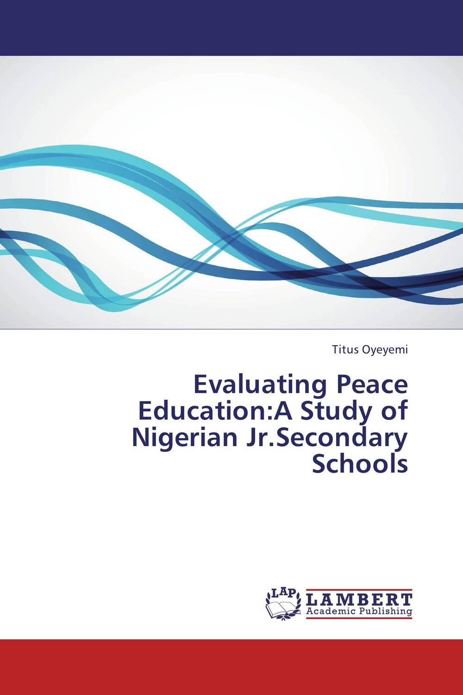 Evaluating Peace Education:A Study of Nigerian Jr.Secondary Schools peace education at the national university of rwanda