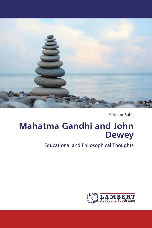 Mahatma Gandhi and  John Dewey john dewey how we think