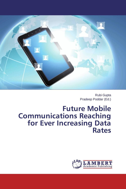 Future Mobile Communications Reaching for Ever Increasing Data Rates time for future ti016ewsru28