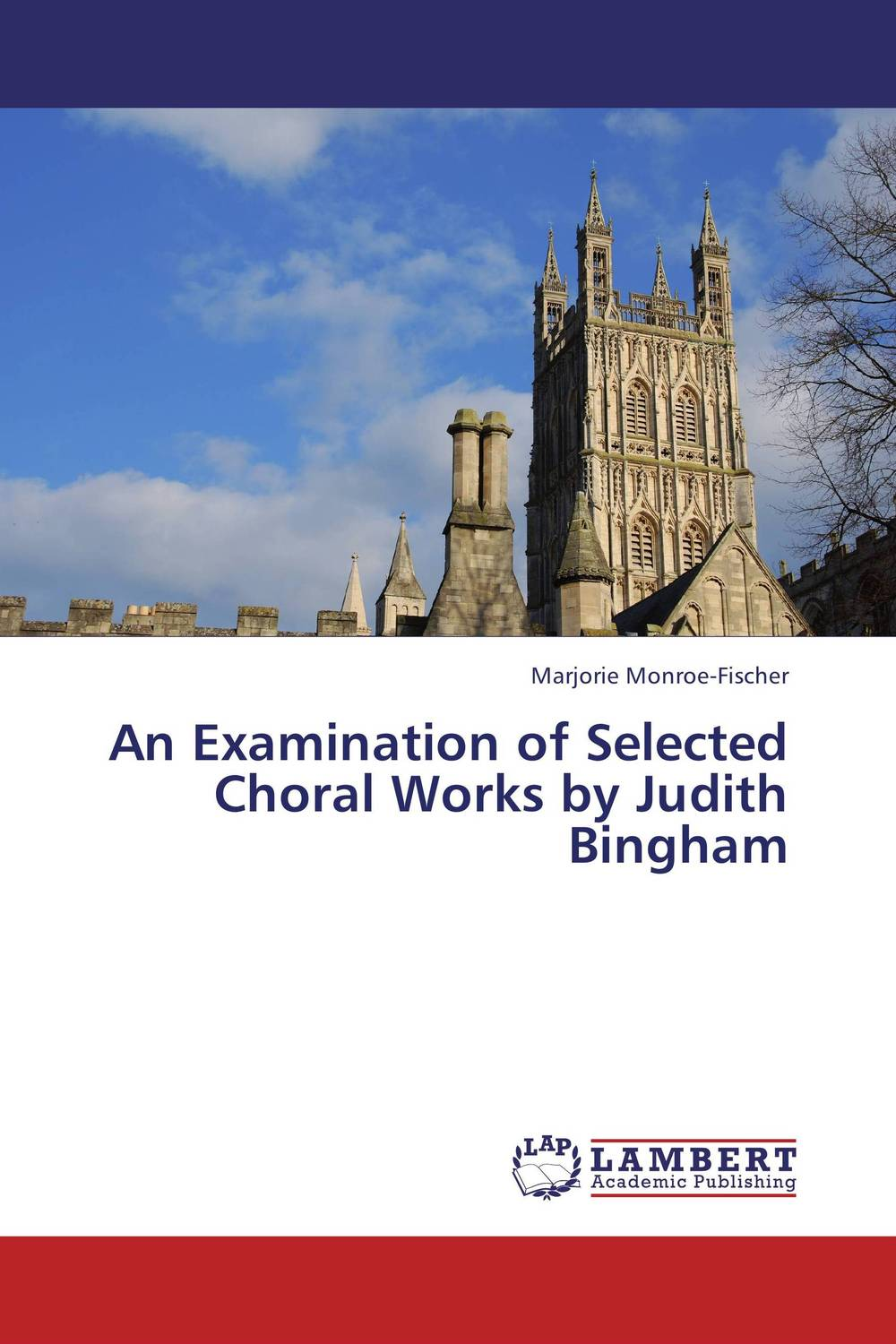 An Examination of Selected Choral Works by Judith Bingham a lyric architecture selected works of john malick and associates