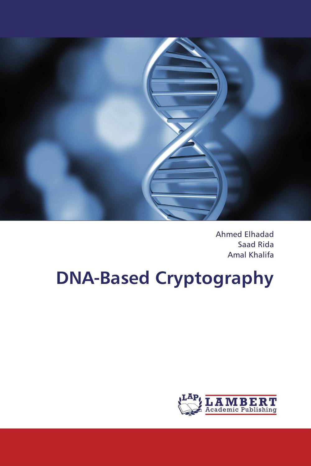 DNA-Based Cryptography jaydeb bhaumik and satyajit das substitution permutation network type block cipher