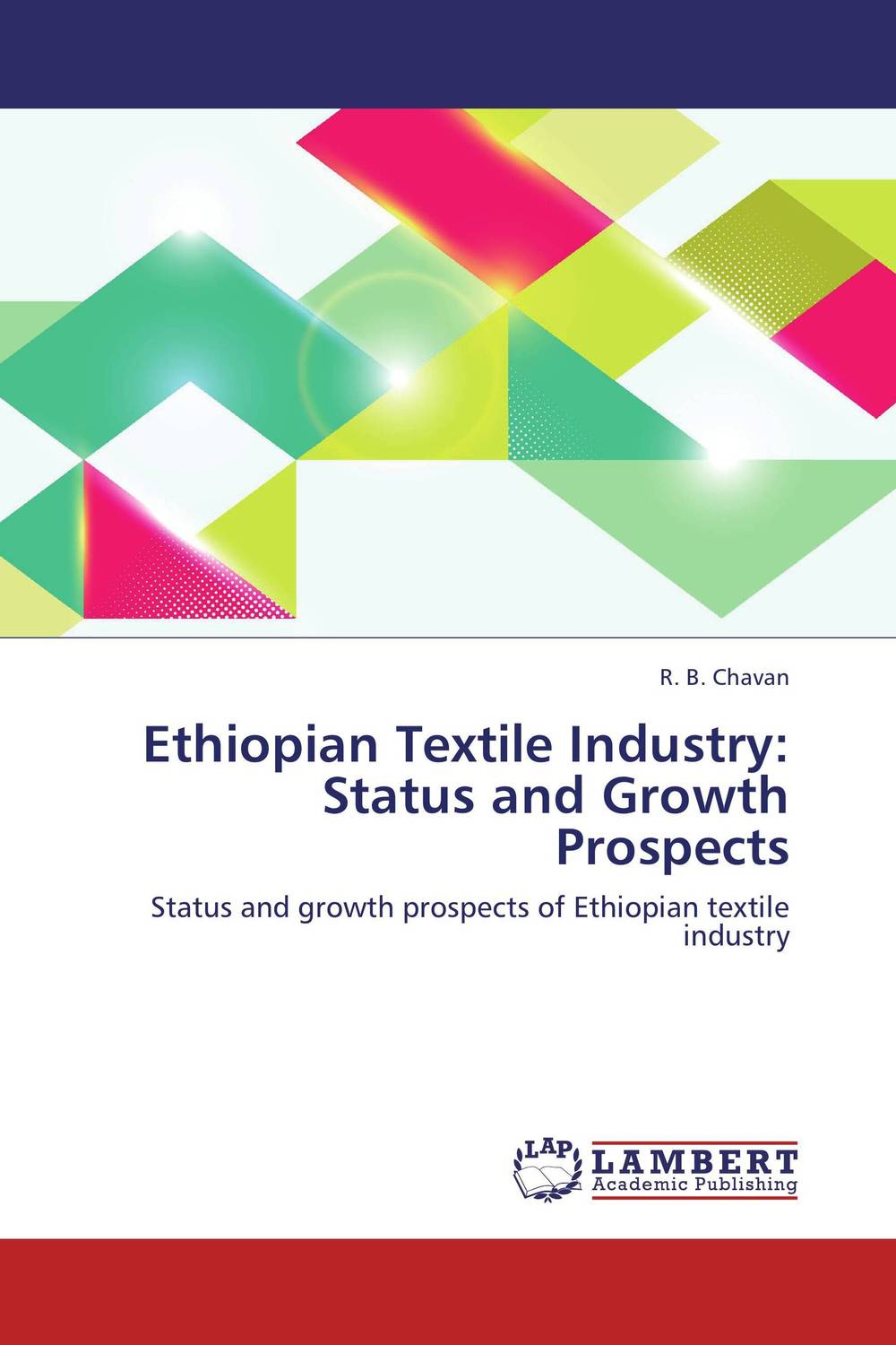 Ethiopian Textile Industry: Status and  Growth Prospects amare matebu daniel kitaw and carlo rafele productivity improvement in ethiopian manufacturing firms