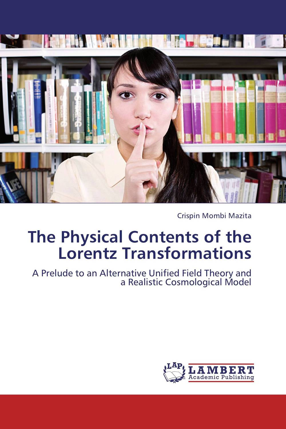 The Physical Contents of the Lorentz Transformations dream of the unified field – selected poems 1974–1994