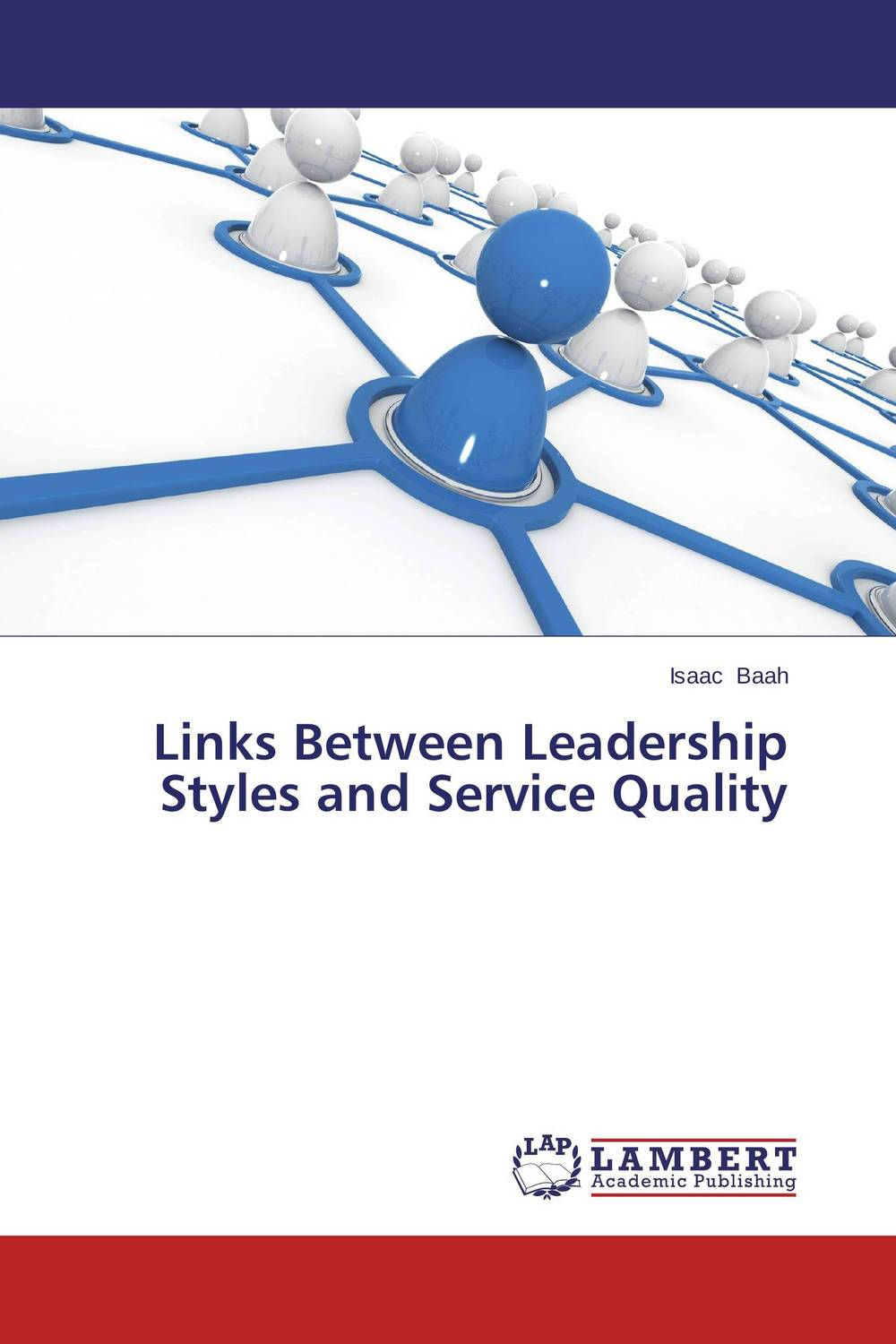 Links Between Leadership Styles and Service Quality isaac baah links between leadership styles and service quality