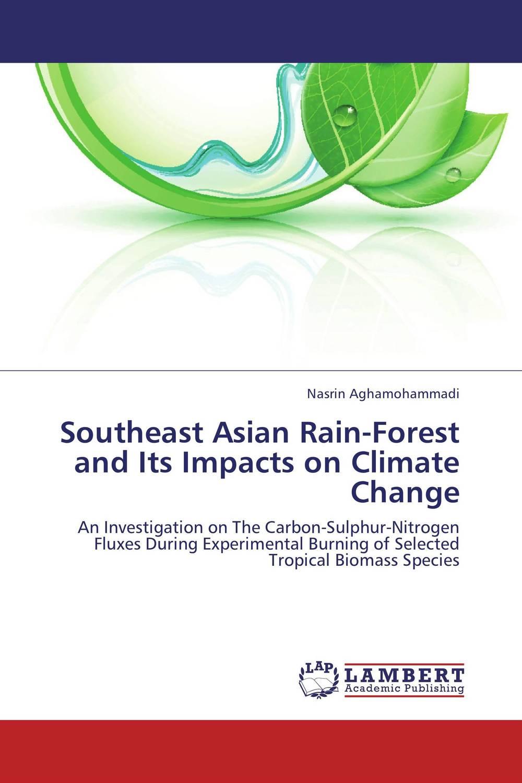 Southeast Asian Rain-Forest  and Its Impacts on Climate Change sadat khattab usama abdul raouf and tsutomu kodaki bio ethanol for future from woody biomass