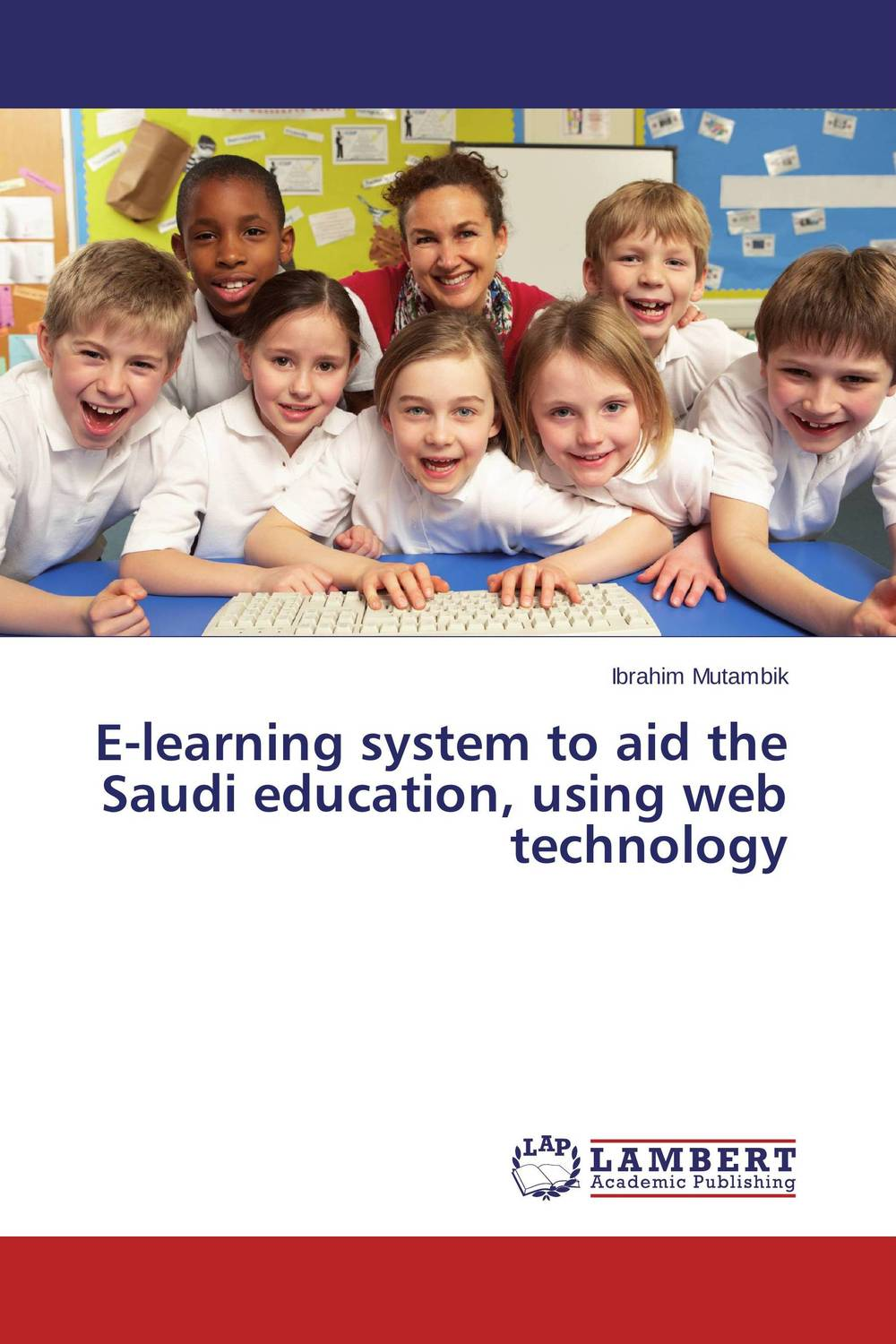 E-learning system to aid the Saudi education, using web technology?