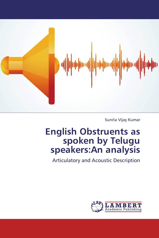 English Obstruents as spoken by Telugu speakers:An analysis j c goodman the development of speech perception – the transition from speech sounds to spoken words
