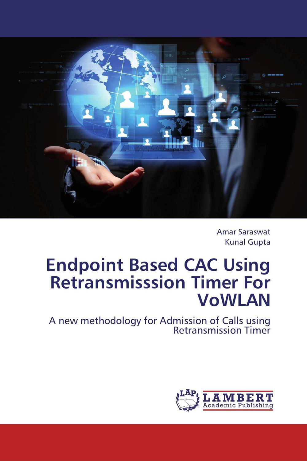 Endpoint Based CAC Using Retransmisssion Timer For VoWLAN kamaljeet kaur and gursimranjit singh crtp performance for voip traffic over ieee 802 11