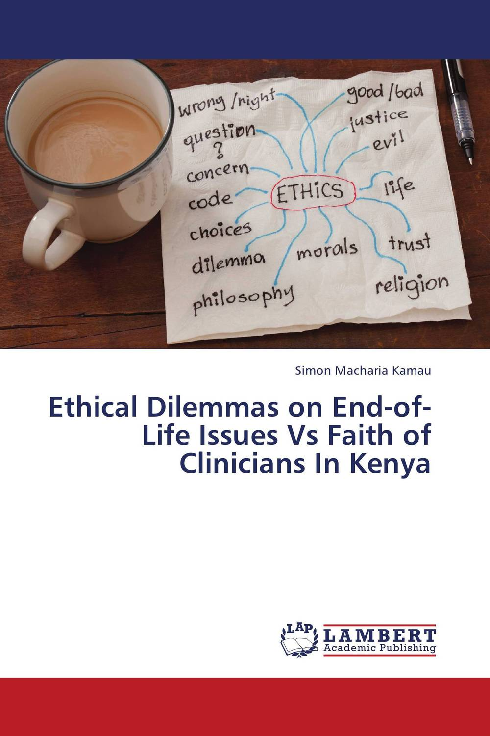 Ethical Dilemmas on End-of-Life Issues Vs Faith of Clinicians In Kenya frank buytendijk dealing with dilemmas where business analytics fall short