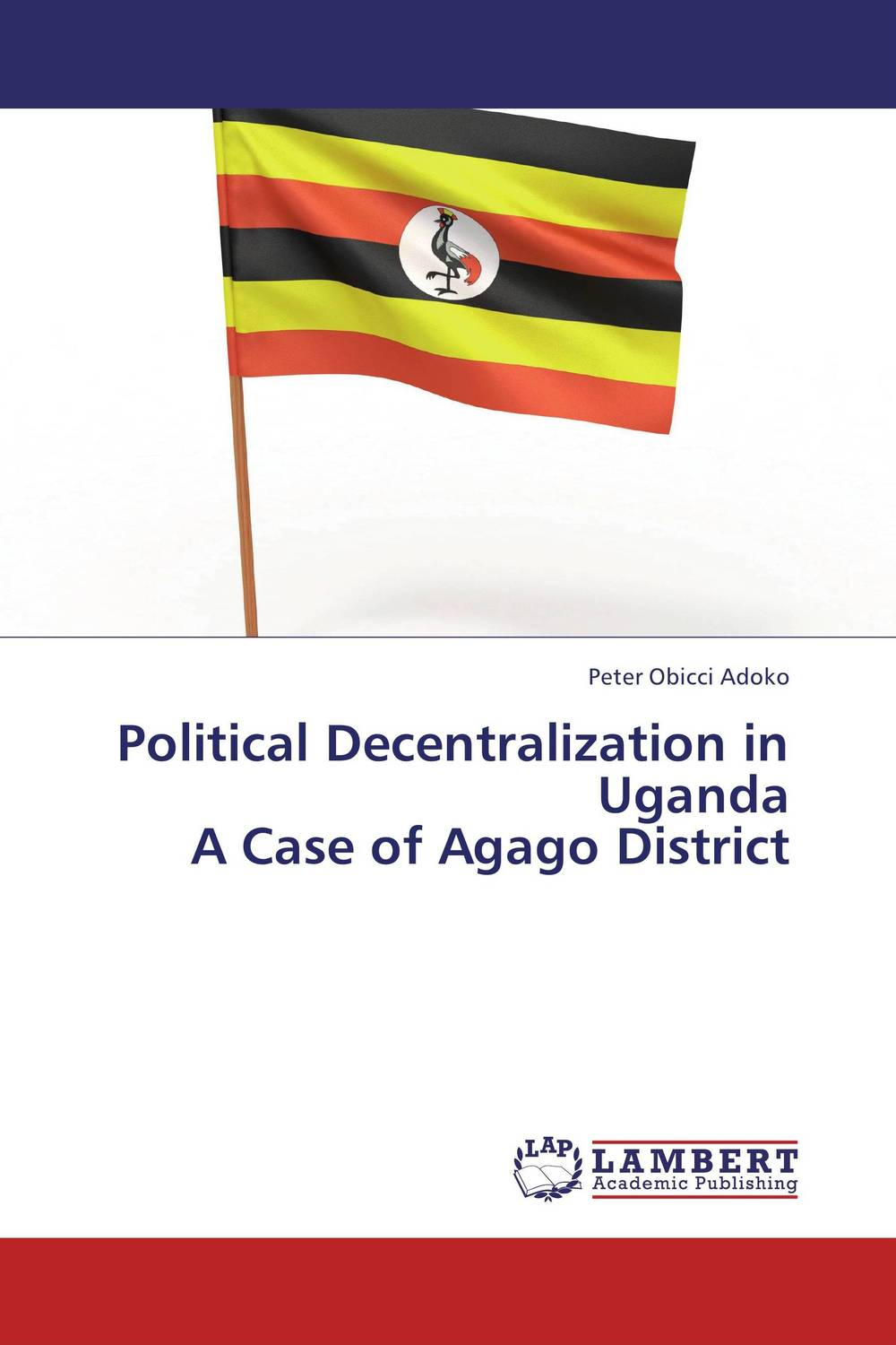 Political Decentralization in Uganda  A Case of Agago District a study of the religio political thought of abdurrahman wahid