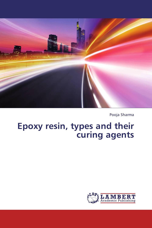 купить Epoxy resin, types and their curing agents недорого