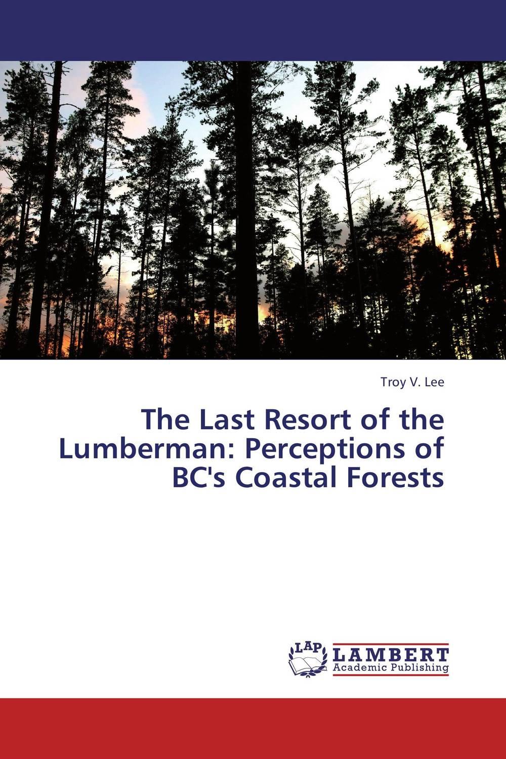 The Last Resort of the Lumberman: Perceptions of BC's Coastal Forests last card played
