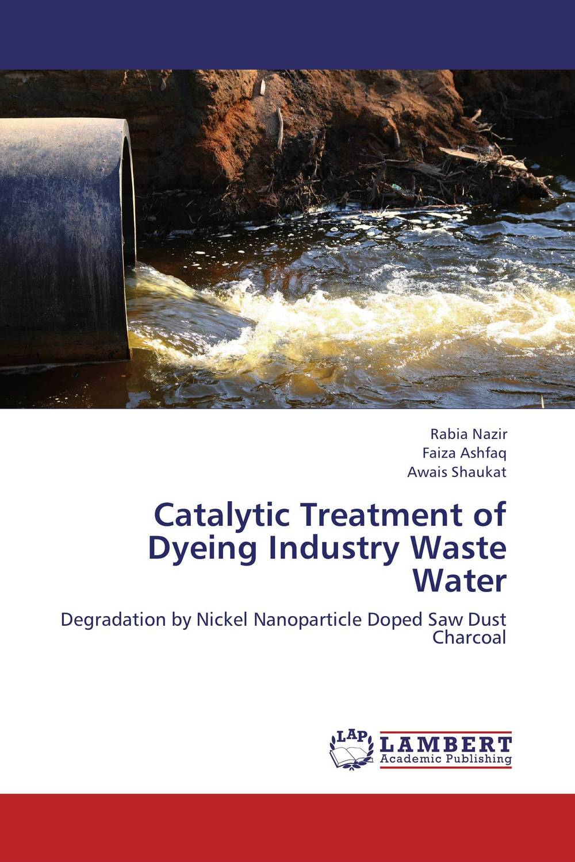Catalytic Treatment of Dyeing Industry Waste Water rabia nazir faiza ashfaq and awais shaukat catalytic treatment of dyeing industry waste water