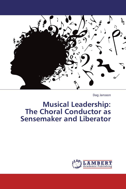 Musical Leadership:  The Choral Conductor as Sensemaker and Liberator