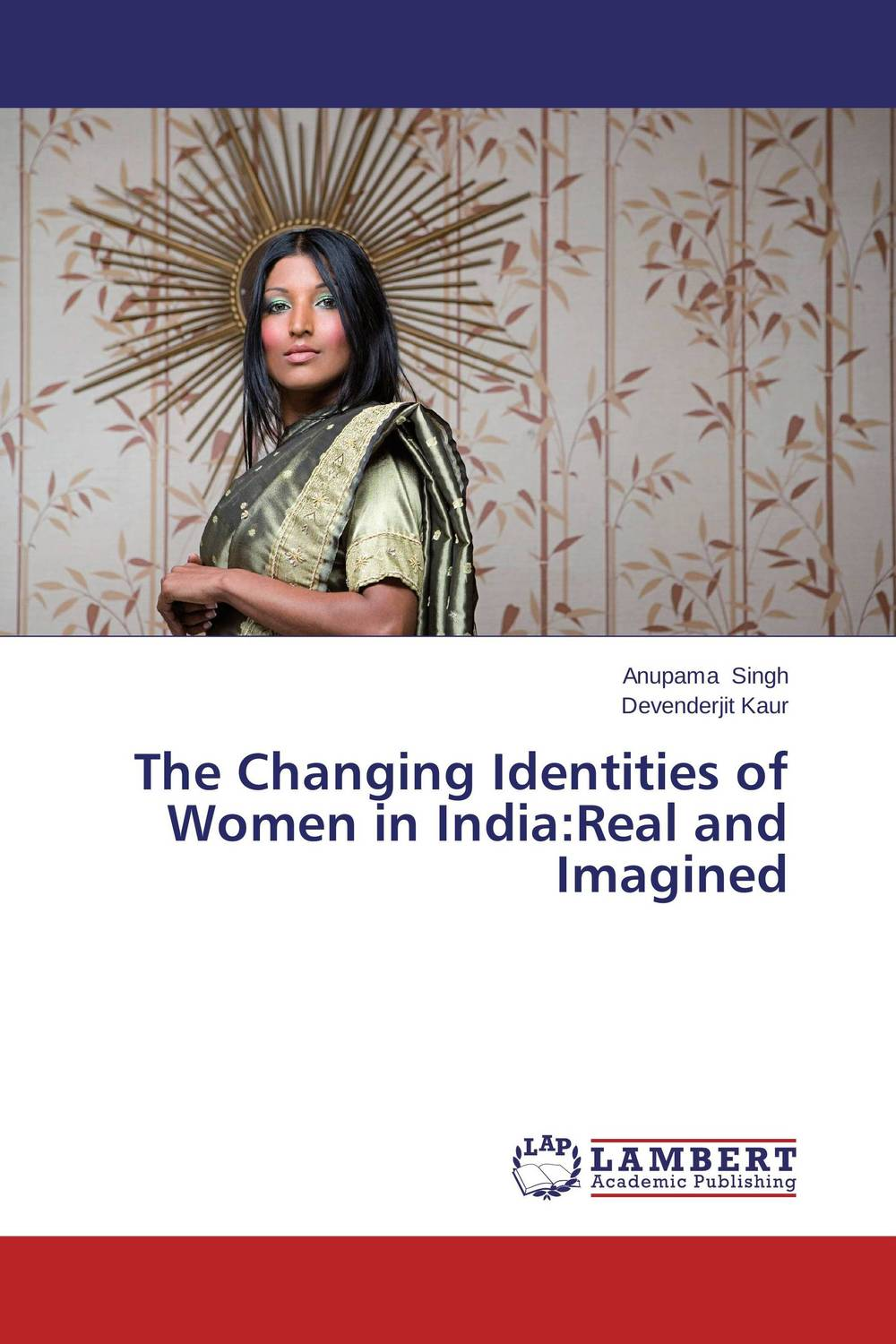 The Changing Identities of Women in India:Real and Imagined women as work force in rural india