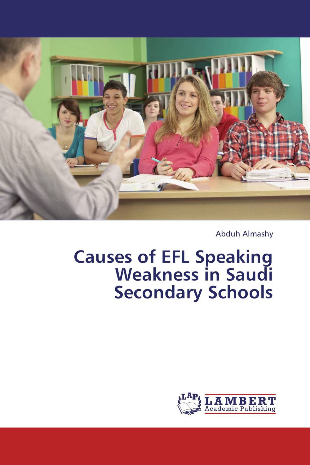 Causes of EFL Speaking Weakness in Saudi Secondary Schools roshanak nouralian learning based readiness and speaking ability of efl learners