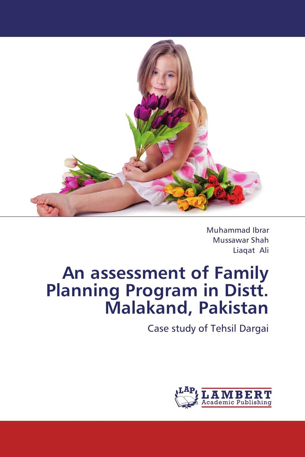 An assessment of Family Planning Program in Distt. Malakand, Pakistan pakistan on the brink the future of pakistan afghanistan and the west