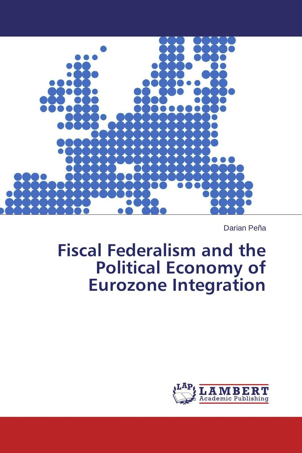 Fiscal Federalism and the Political Economy of Eurozone Integration the political economy of integration and disintegration in africa