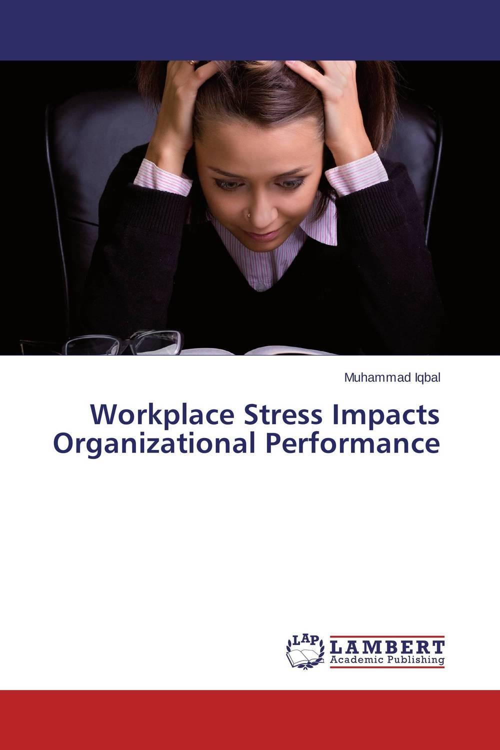 Workplace Stress Impacts Organizational Performance sadiq sagheer job stress role conflict work life balance impacts on sales personnel