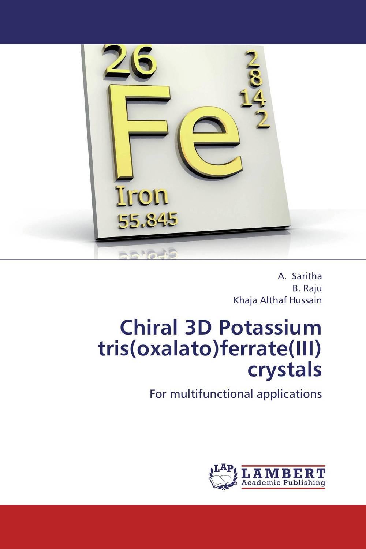 Chiral 3D Potassium tris(oxalato)ferrate(III) crystals kinetics and dynamics of potassium