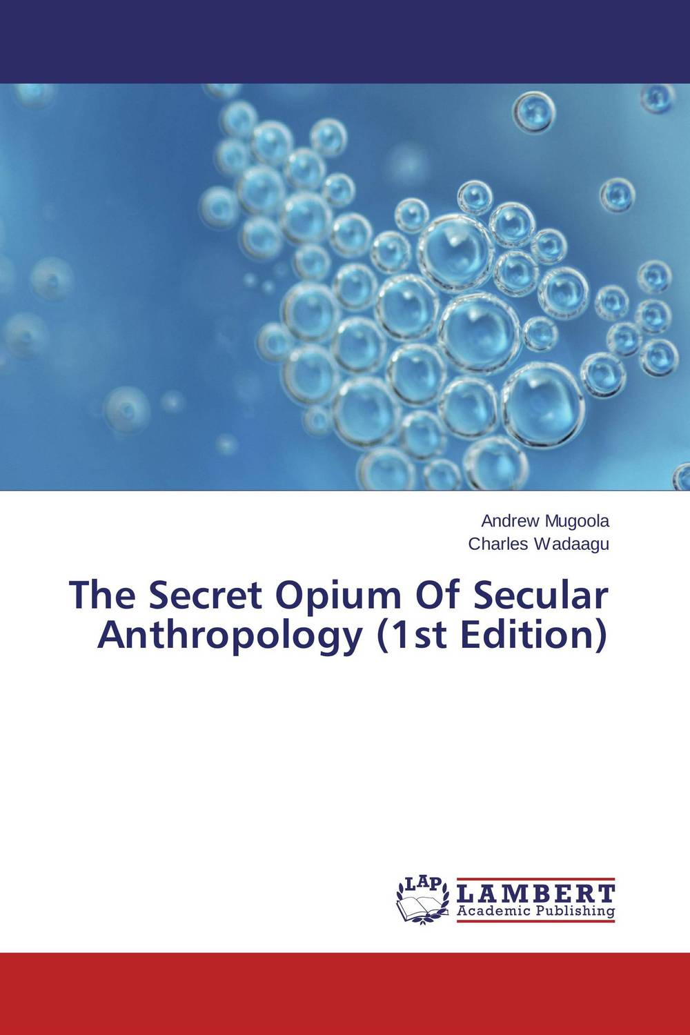 The Secret Opium Of Secular Anthropology (1st Edition) promoting social change in the arab gulf