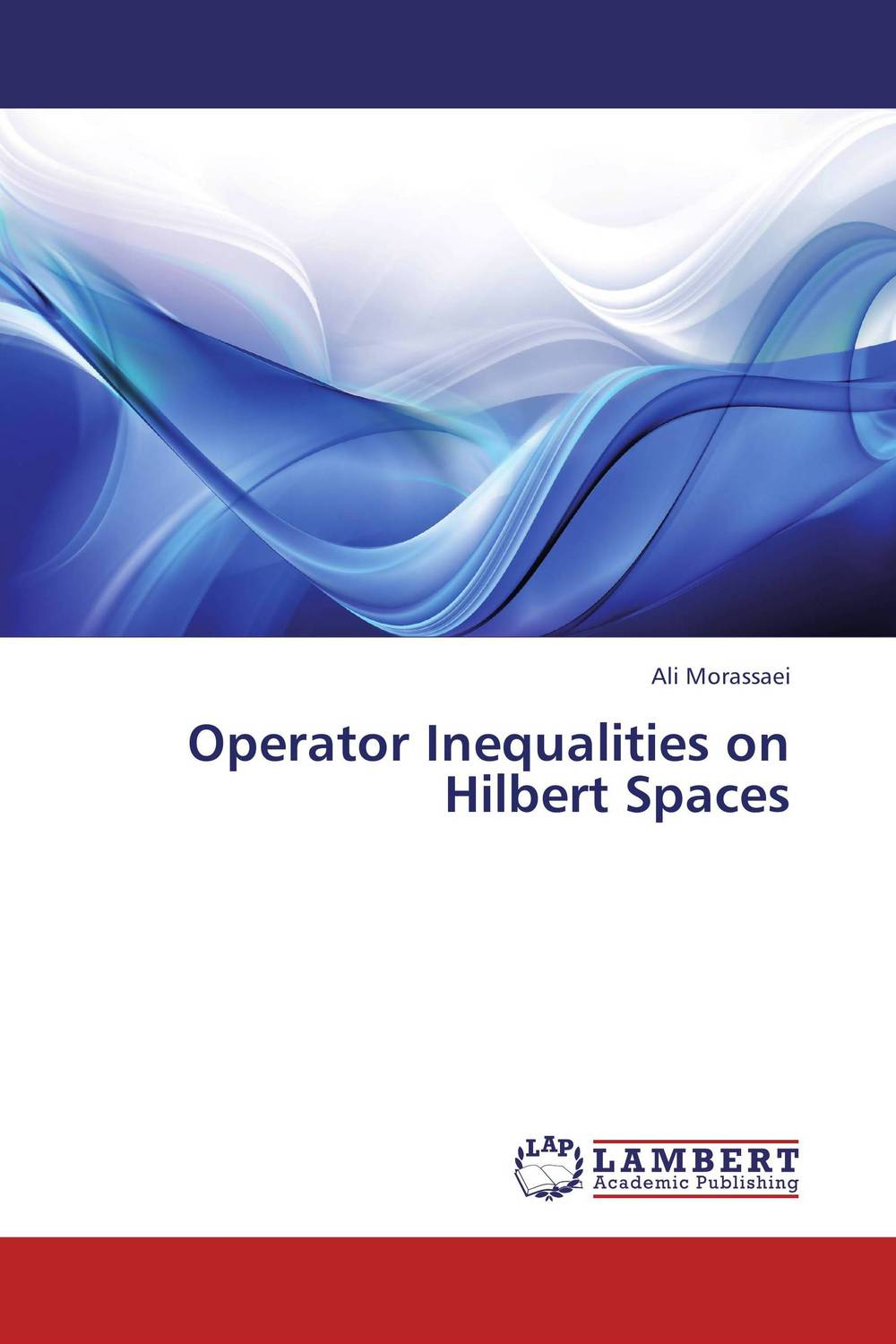Operator Inequalities on Hilbert Spaces gerald j murphy c algebras and operator theory