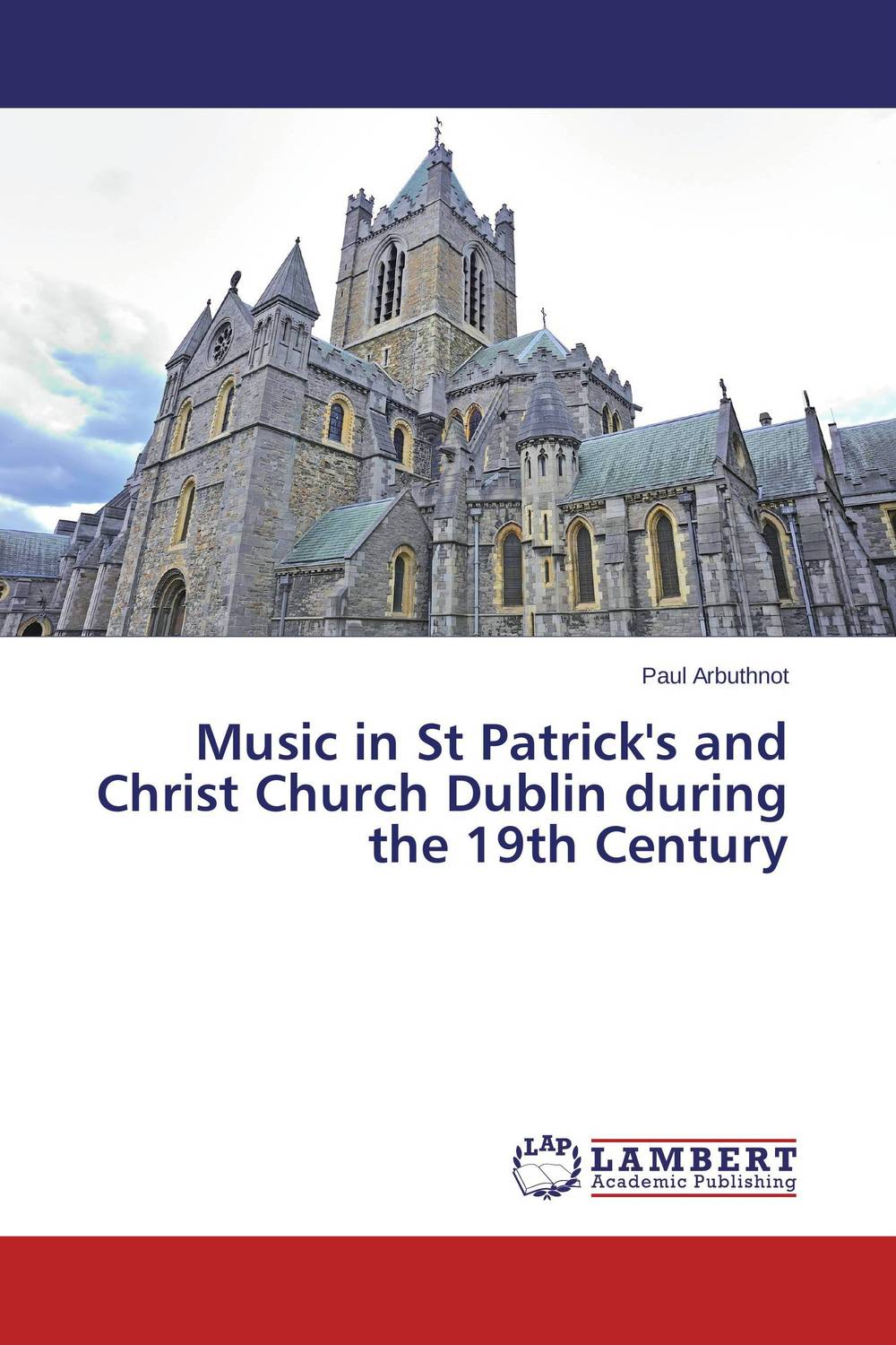 Music in St Patrick's and Christ Church Dublin during the 19th Century new england textiles in the nineteenth century – profits